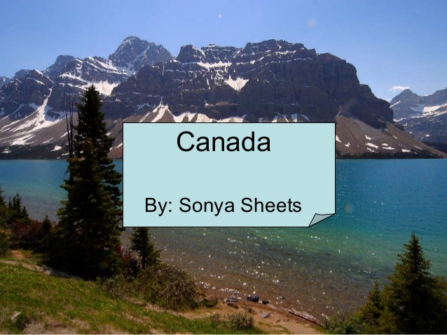 Canada By: Sonya Sheets