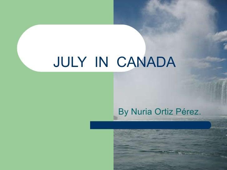 JULY  IN  CANADA By Nuria Ortiz Pérez.