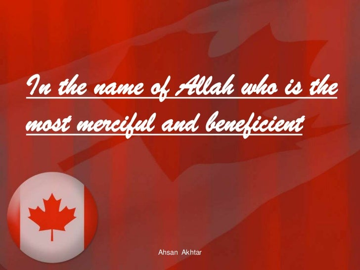 In the name of Allah who is themost merciful and beneficient             Ahsan Akhtar