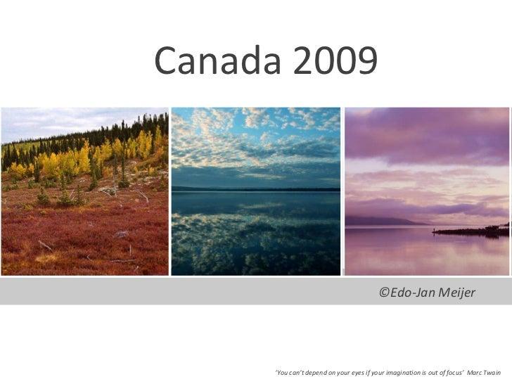 Canada 2009<br />©Edo-Jan Meijer<br />'Youcan'tdependonyoureyesifyourimagination is out of focus'  Marc Twain<br />
