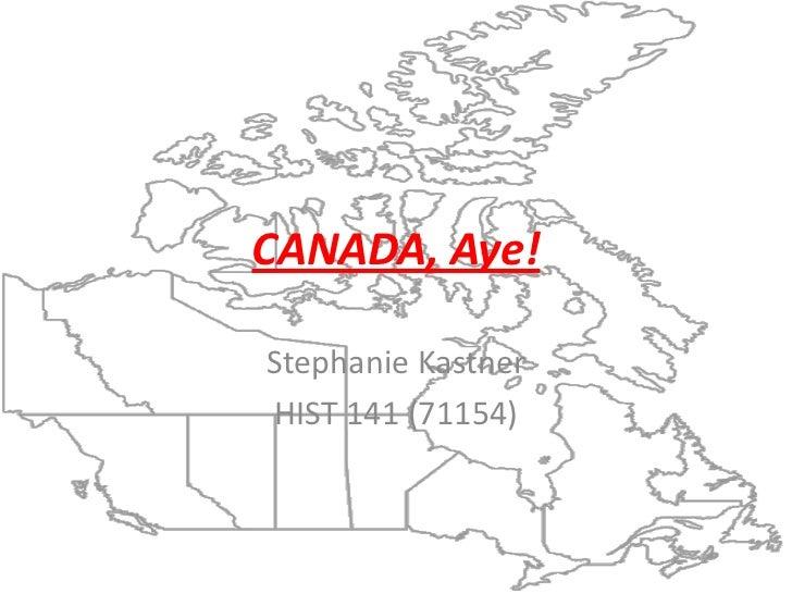 CANADA, Aye!Stephanie KastnerHIST 141 (71154)