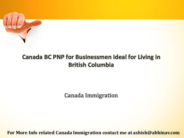 Canada BC PNP for Businessmen Ideal for Living in British Columbia Canada Immigration For More Info related Canada Immigra...