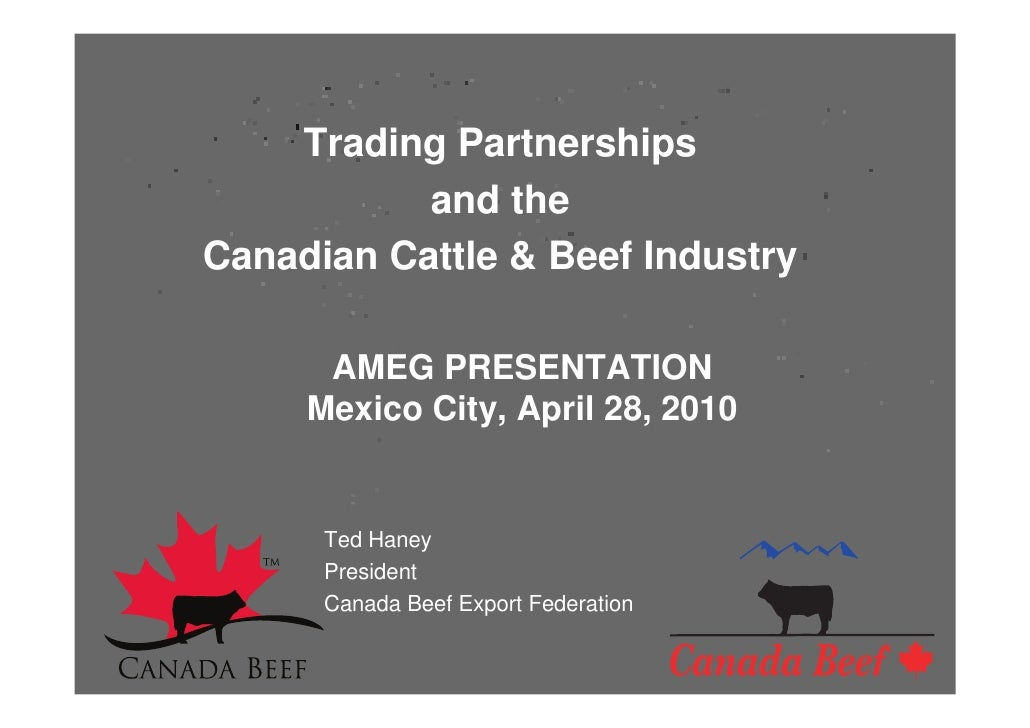 Trading Partnerships            and the Canadian Cattle & Beef Industry        AMEG PRESENTATION      Mexico City, April 2...