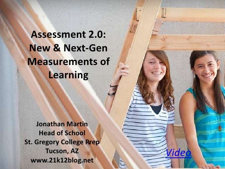 Video<br />Assessment 2.0: <br />New & Next-Gen Measurements of Learning<br />Jonathan Martin<br />Head of School<br />St....