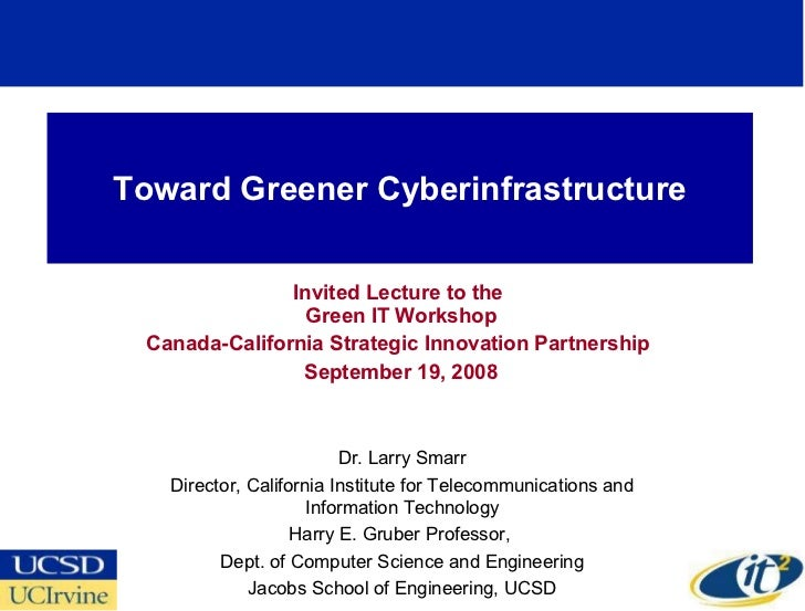 Toward Greener Cyberinfrastructure Invited Lecture to the  Green IT Workshop Canada-California Strategic Innovation Partne...