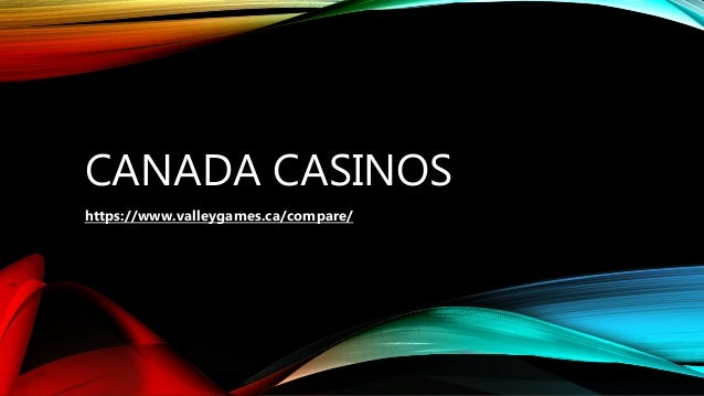 CANADA CASINOS https://www.valleygames.ca/compare/