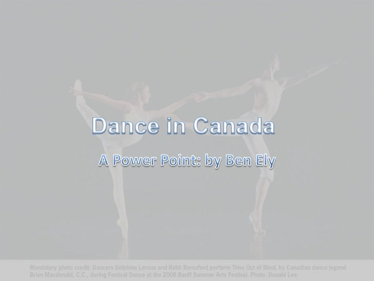 Dance in Canada<br />A Power Point: by Ben Ely<br />