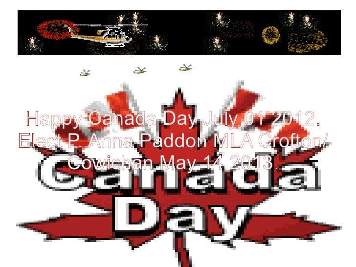 Happy Canada Day July 01 2012.Elect P. Anna Paddon MLA Crofton/      Cowichan May 14 2013.
