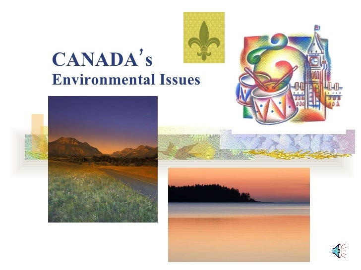 environmental issues in canada Environmental issues environmental issues are negative aspects of human activity on the biophysical environment environmentalism, a social and environmental movement that started in the 1960s, addresses environmental issues through advocacy, education and activism concerns about the impact of industry, technology and other human activity on the natural world to protect the environment, we.