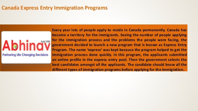 Canada Express Entry Immigration Programs Every year lots of people apply to reside in Canada permanently. Canada has beco...