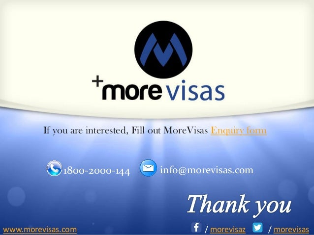 9 of 13 If you are interested, Fill out MoreVisas Enquiry form 1800-2000-144 info@morevisas.com / morevisaz / morevisaswww...