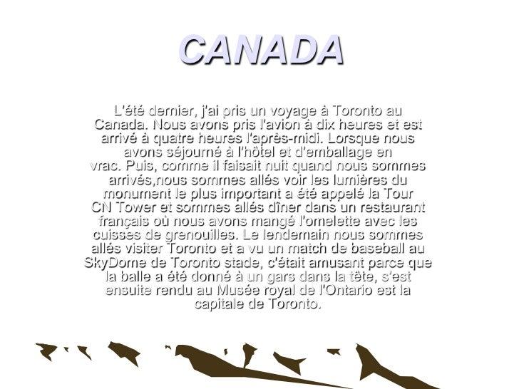 CANADA      Lété dernier, jai pris un voyage à Toronto au  Canada. Nous avons pris lavion à dix heures et est   arrivé à q...