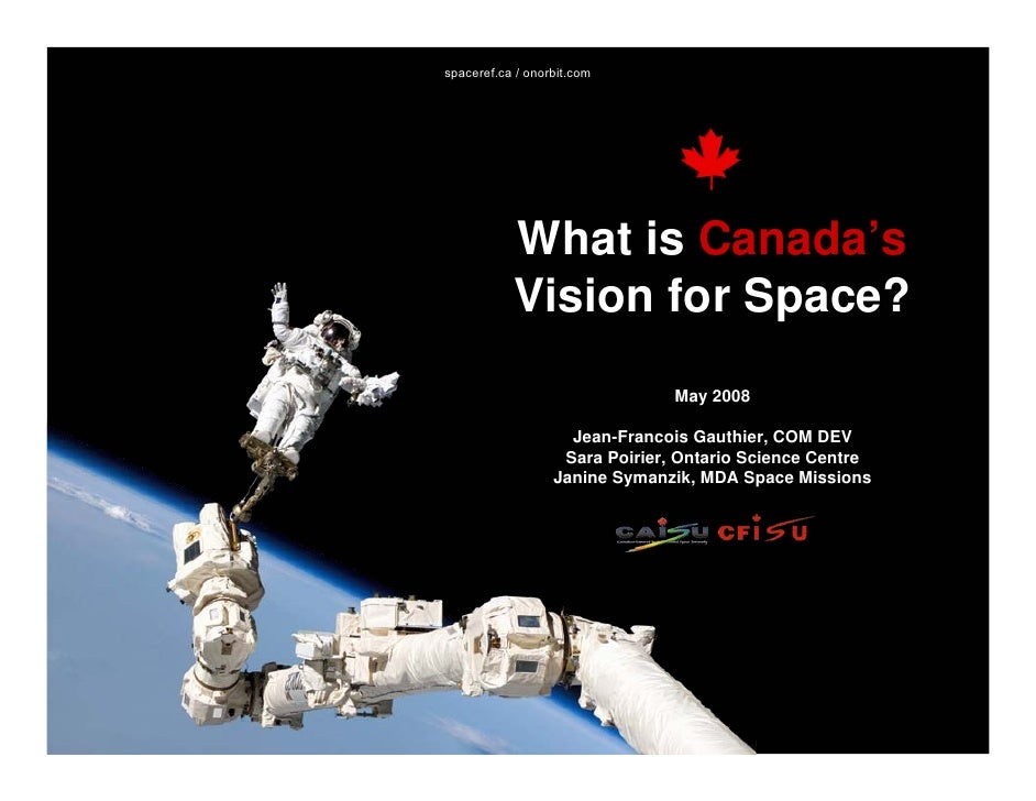 spaceref.ca / onorbit.com                What is Canada's            Vision for Space?                                 May...