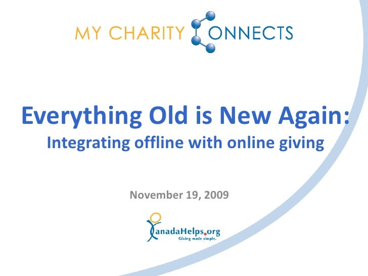 Everything Old is New Again:   Integrating offline with online giving               November 19, 2009