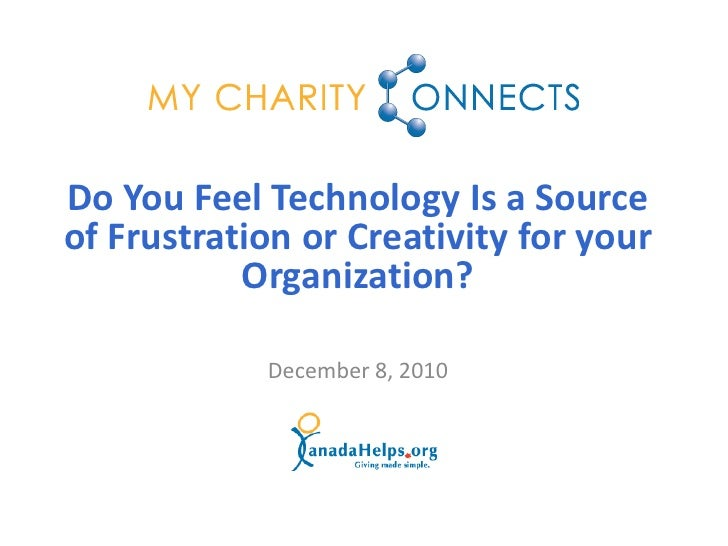Do You Feel Technology Is a Sourceof Frustration or Creativity for your           Organization?            December 8, 2010