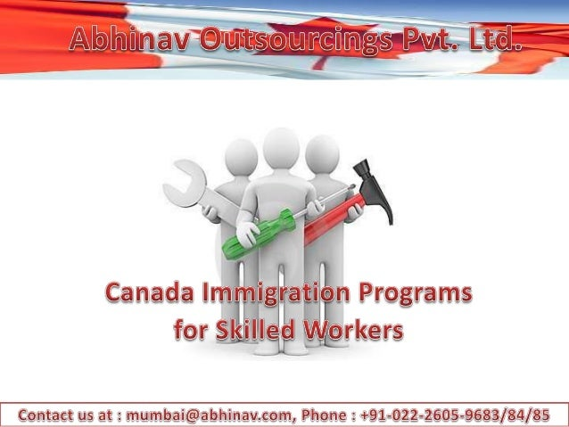 Summary There are several Canada Immigration Programs for Skilled Workers for you to consider, i.e. you can either place y...