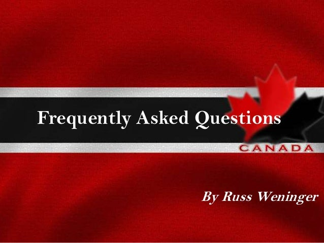 Frequently Asked Questions  By Russ Weninger