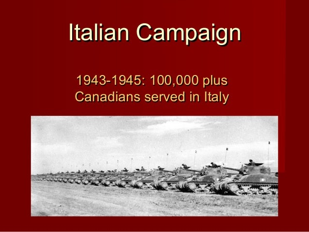 Italian Campaign 1943-1945: 100,000 plus Canadians served in Italy