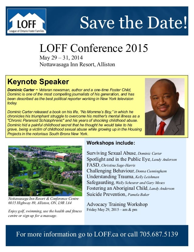 Save the Date! LOFF Conference 2015 May 29 – 31, 2014 Nottawasaga Inn Resort, Alliston Workshops include: Surviving Sexual...