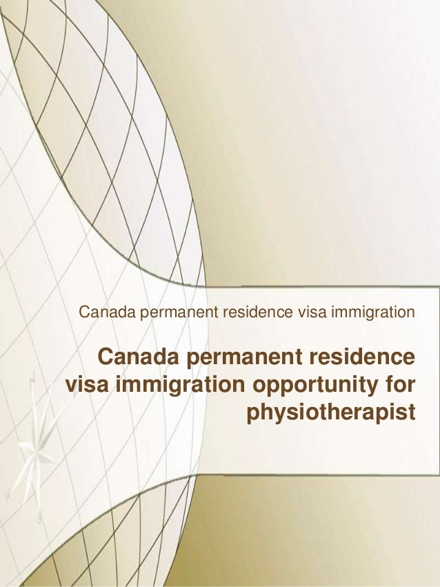 Canada permanent residence visa immigration  Canada permanent residence visa immigration opportunity for physiotherapist