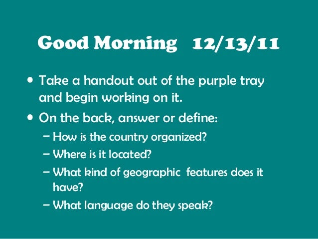 Good Morning 12/13/11 • Take a handout out of the purple tray and begin working on it. • On the back, answer or define: – ...