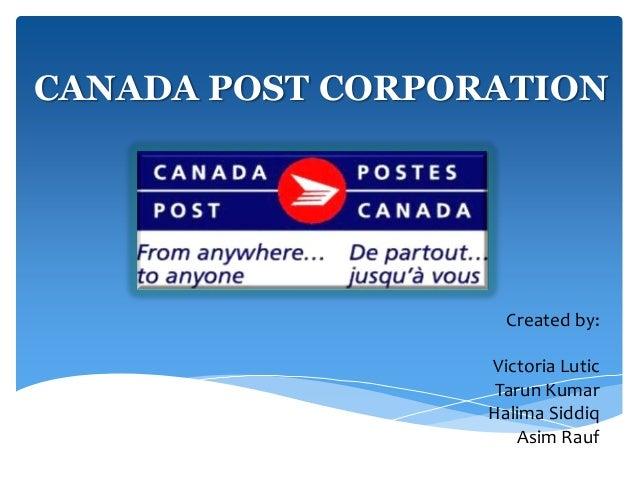 CANADA POST CORPORATION Created by: Victoria Lutic Tarun Kumar Halima Siddiq Asim Rauf
