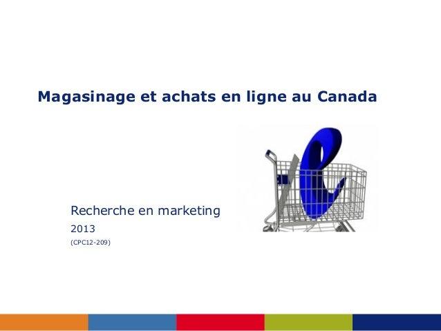 Magasinage et achats en ligne au Canada   Recherche en marketing   2013   (CPC12-209)