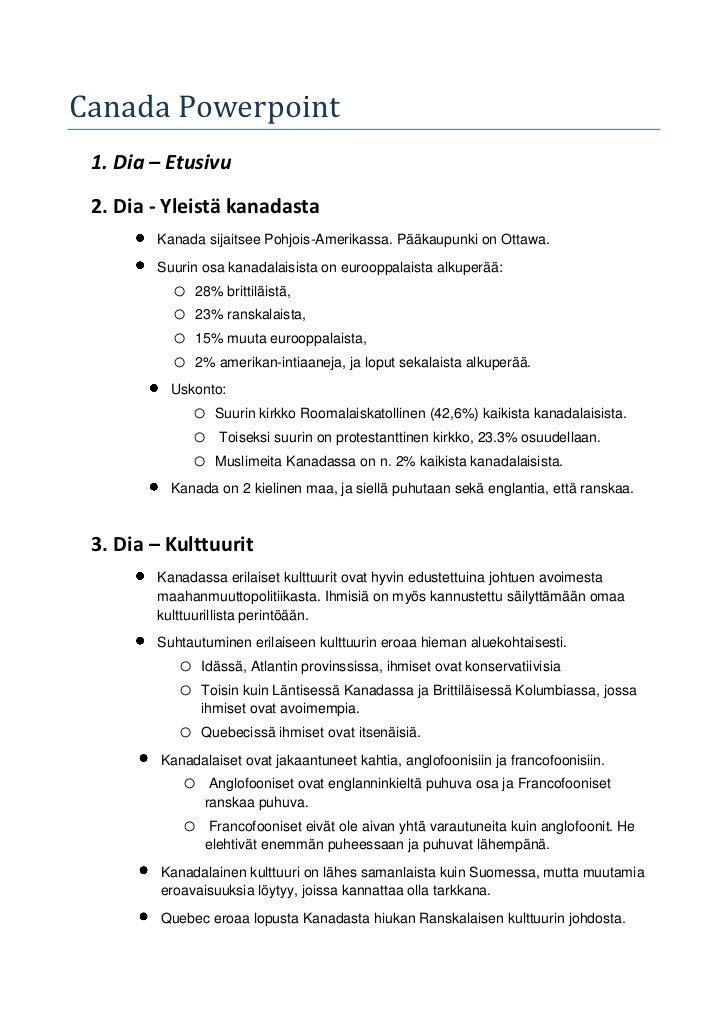 Canada Powerpoint 1. Dia – Etusivu 2. Dia - Yleistä kanadasta        Kanada sijaitsee Pohjois-Amerikassa. Pääkaupunki on O...