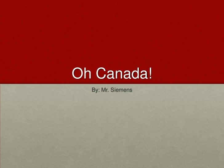 Oh Canada!  By: Mr. Siemens