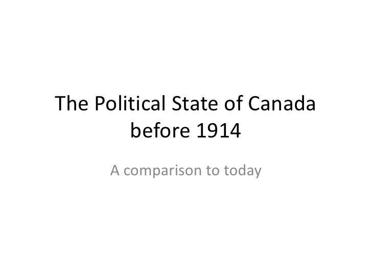 The Political State of Canada before 1914<br />A comparison to today<br />