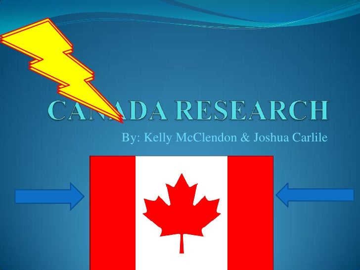 CANADA RESEARCH<br />By: Kelly McClendon & Joshua Carlile<br />