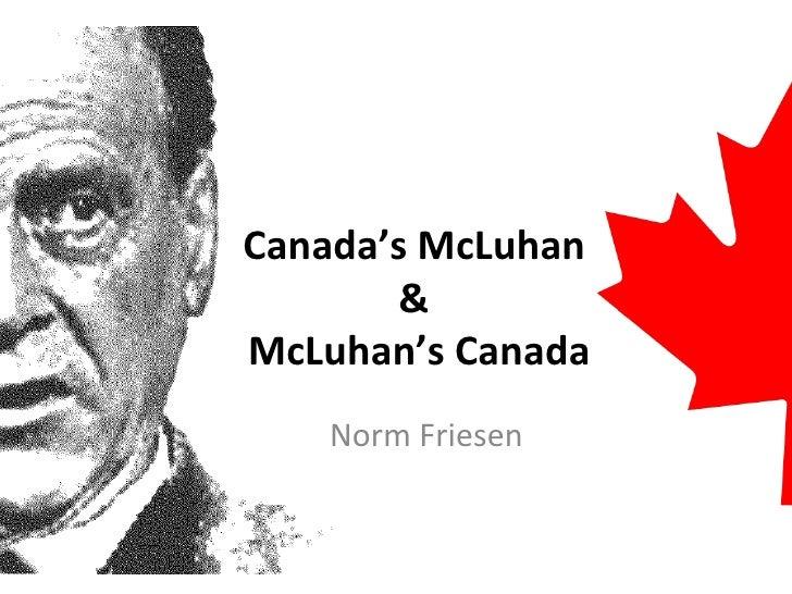 Canada's McLuhan  &  McLuhan's Canada Norm Friesen