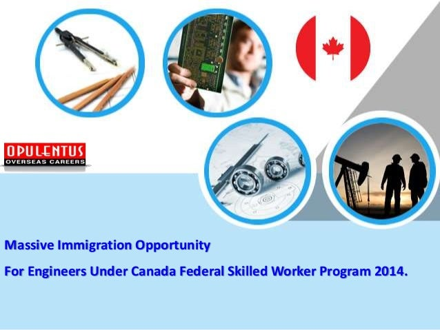 Massive Immigration Opportunity For Engineers Under Canada Federal Skilled Worker Program 2014.