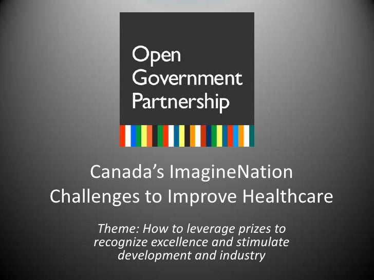 Canada's ImagineNation Challenges to Improve Healthcare<br />Theme: How to leverage prizes to recognize excellence and sti...