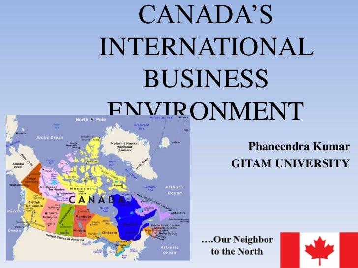 CANADA'SINTERNATIONAL   BUSINESS ENVIRONMENT         Phaneendra Kumar       GITAM UNIVERSITY