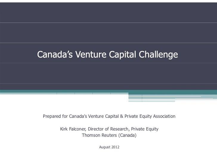 Canada's Venture Capital Challenge Prepared for Canada's Venture Capital & Private Equity Association         Kirk Falcone...