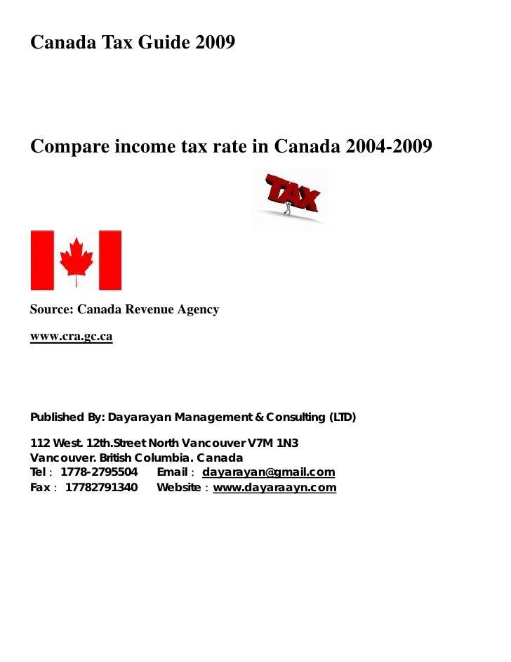 Canada Tax Guide 2009Compare income tax rate in Canada 2004-2009Source: Canada Revenue Agencywww.cra.gc.caPublished By: Da...