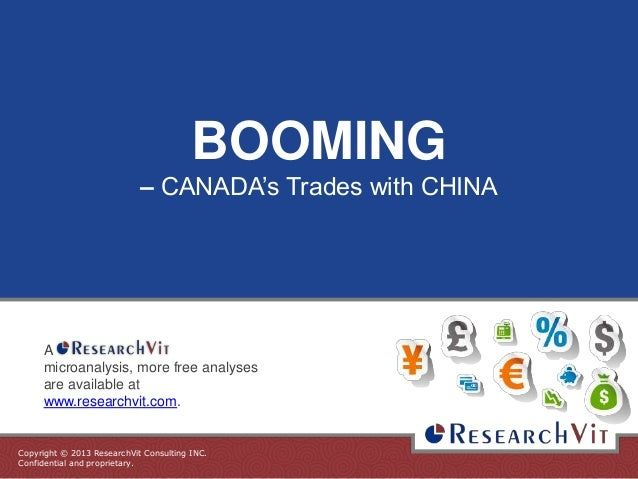 Copyright © 2013 ResearchVit Consulting INC. Confidential and proprietary. BOOMING – CANADA's Trades with CHINA A microana...