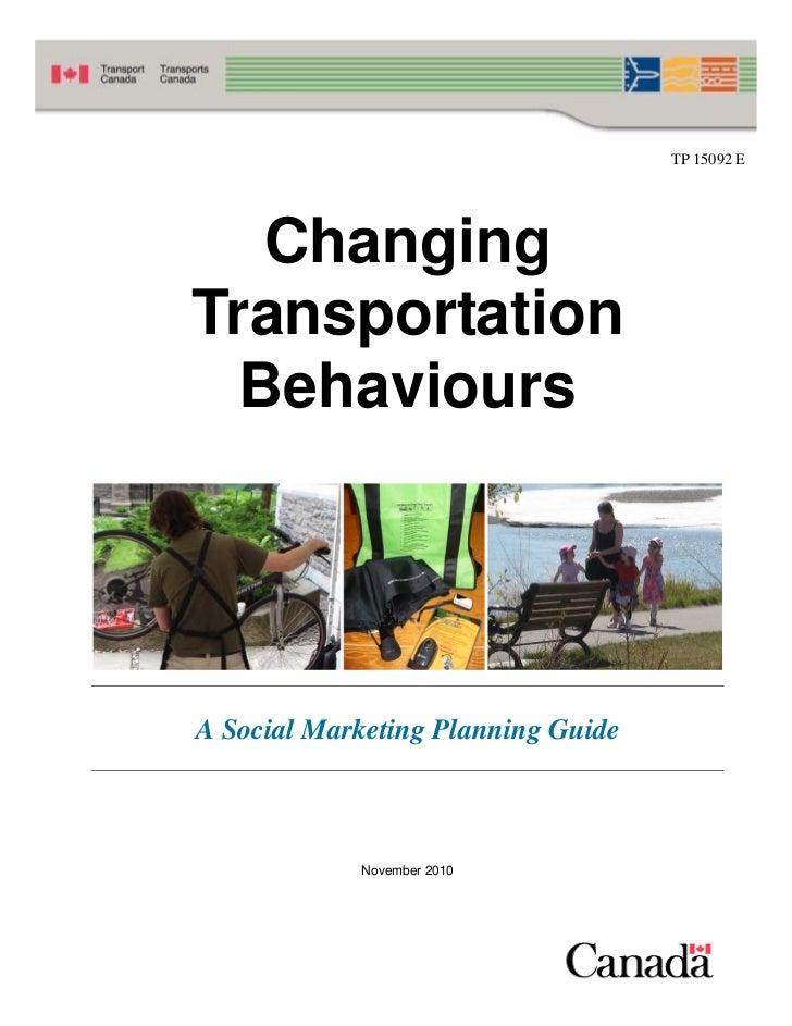 TP 15092 E   ChangingTransportation  BehavioursA Social Marketing Planning Guide            November 2010