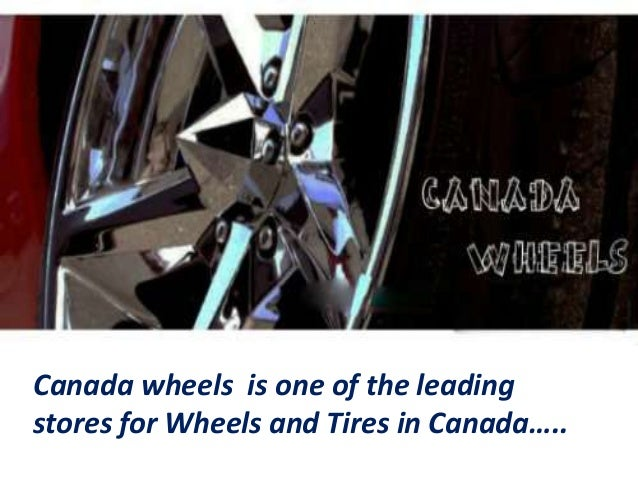 Canada wheels is one of the leading stores for Wheels and Tires in Canada…..