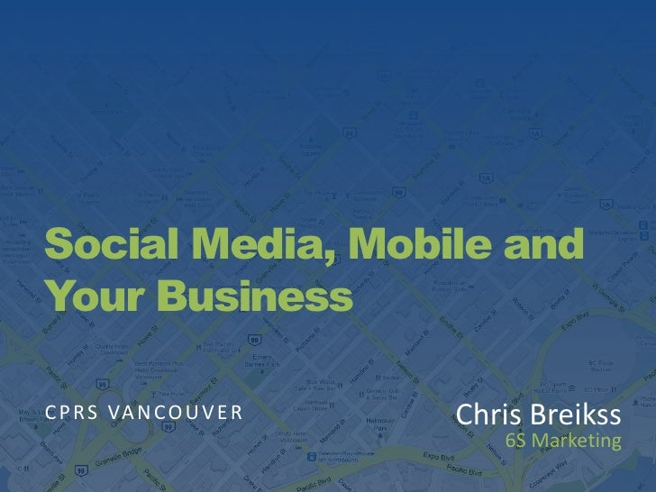 Social Media, Mobile and Your Business<br />CPRS VANCOUVER<br />Chris Breikss<br />6S Marketing  <br />