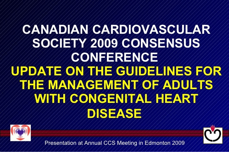 CANADIAN CARDIOVASCULAR SOCIETY 2009 CONSENSUS CONFERENCE  UPDATE ON THE GUIDELINES FOR THE MANAGEMENT OF ADULTS WITH CONG...