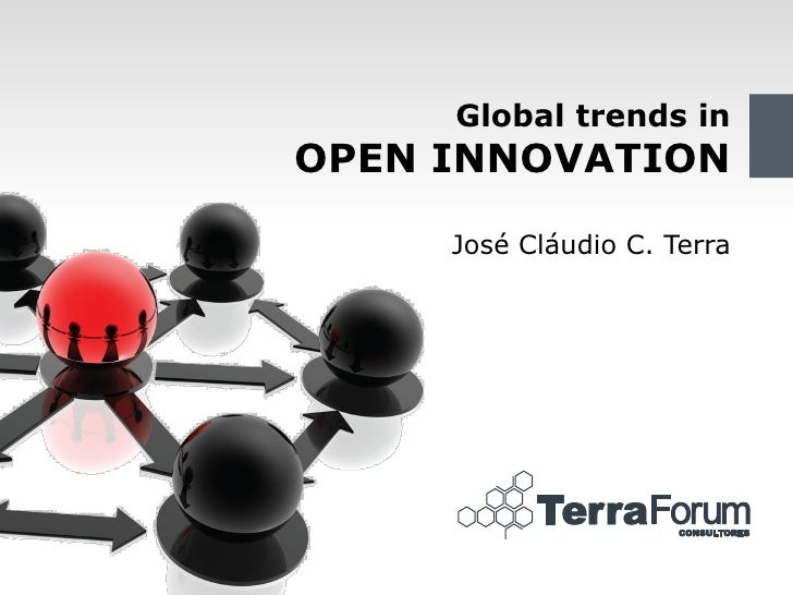 Global trends in OPEN INNOVATION       José Cláudio C. Terra                                  1