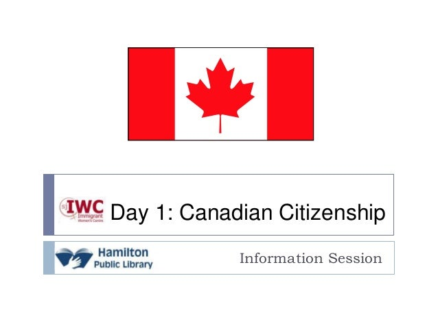 Day 1: Canadian Citizenship            Information Session