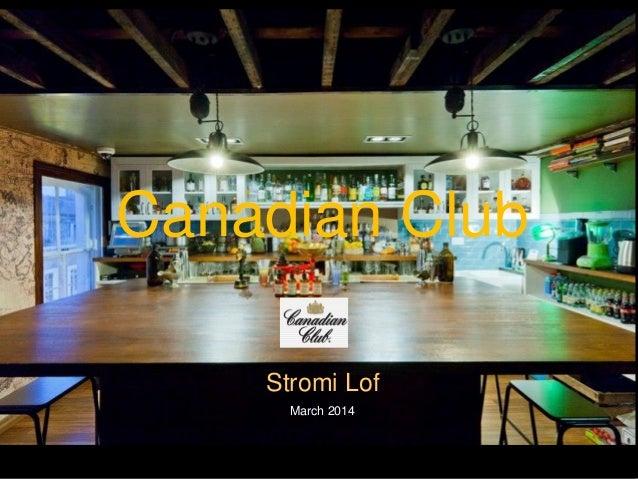 March 2014 Canadian Club Stromi Lof