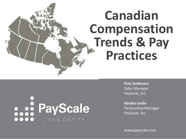 Canadian Compensation Trends & Pay Practices Finn Andersen Sales Manager PayScale, Inc. Karaka Leslie Partnership Manager ...