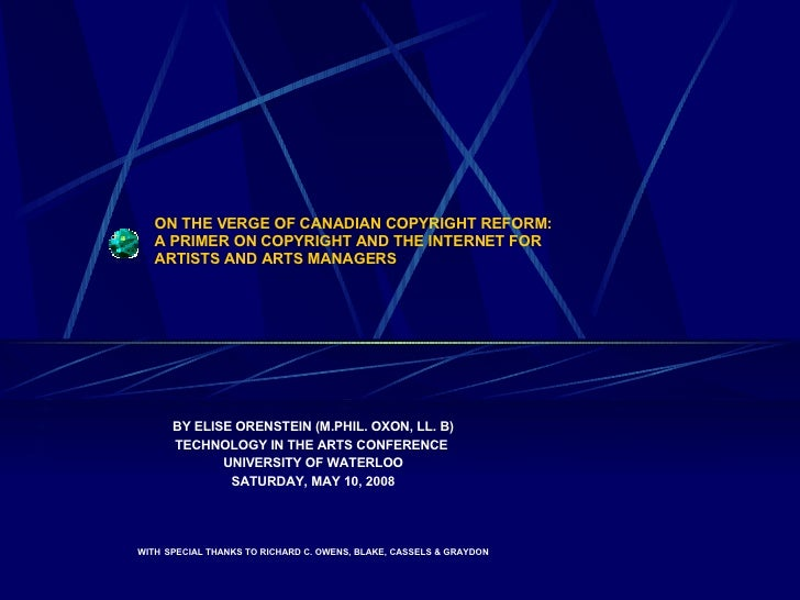 ON THE VERGE OF CANADIAN COPYRIGHT REFORM: A PRIMER ON COPYRIGHT AND THE INTERNET FOR  ARTISTS AND ARTS MANAGERS <ul><li>B...