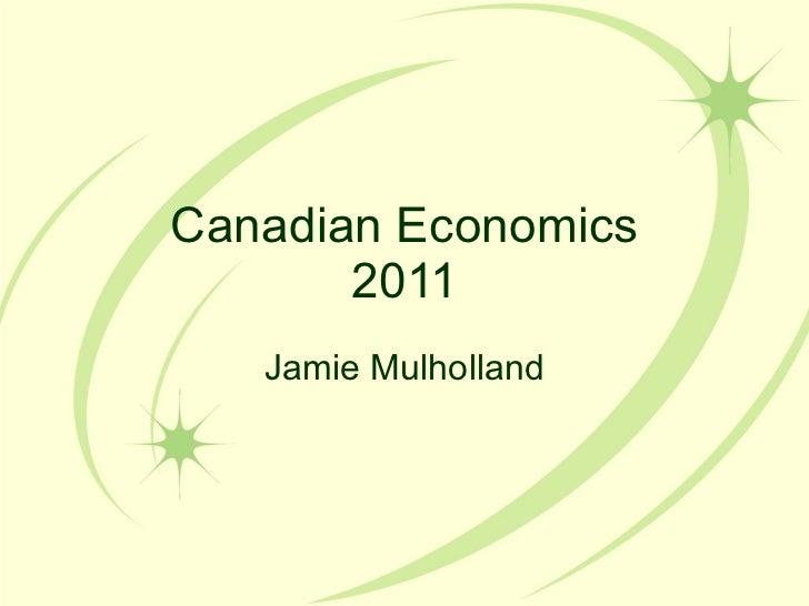 Canadian Economics 2011 Jamie Mulholland