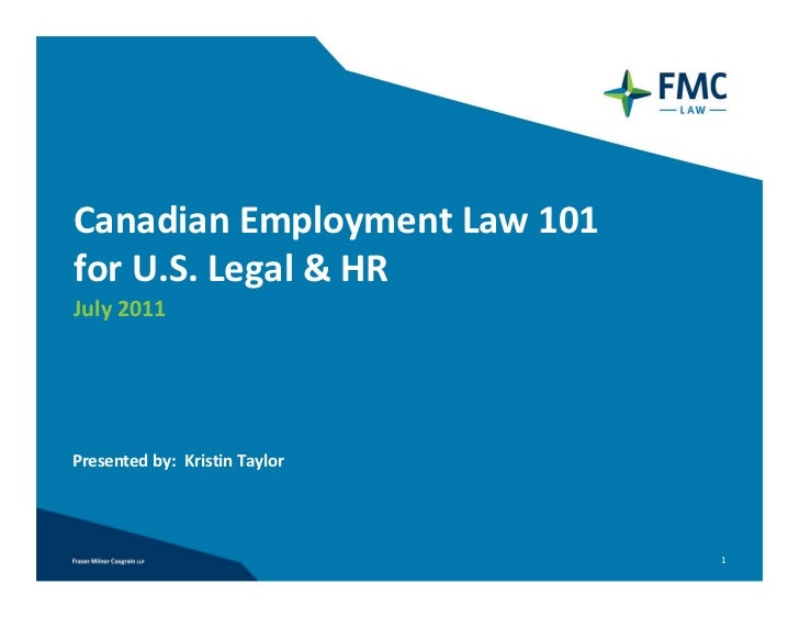 Canadian Employment Law 101 for U.S. Legal & HRJuly 2011Presented by:  Kristin Taylor                                1