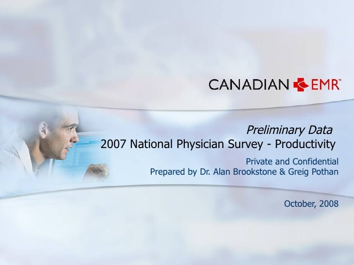 Preliminary Data  2007 National Physician Survey - Productivity Private and Confidential Prepared by Dr. Alan Brookstone &...
